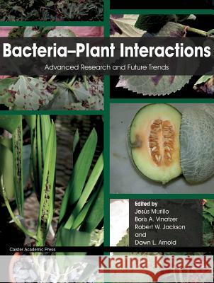 Bacteria-Plant Interactions : Advanced Research and Future Trends Jesus Murillo Robert W. Jackson Boris A. Vinatzer 9781908230584