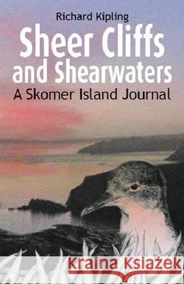 Sheer Cliffs and Shearwaters : A Skomer Island Journal Kipling, Richard 9781908241214