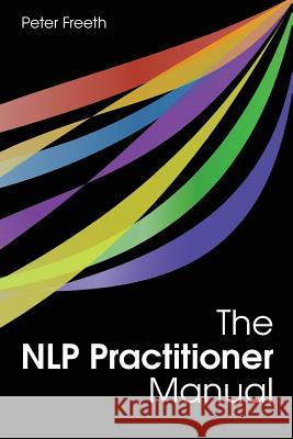 The NLP Practitioner Manual Peter Freeth Stepheni Smith 9781908293039