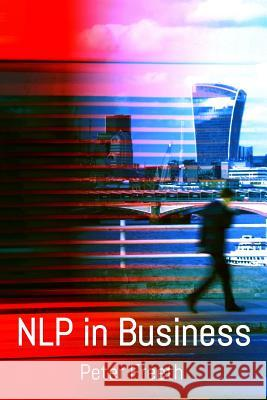 Nlp in Business: A Practical Companion Guide for Applying Nlp Easily, Powerfully and Elegantly in Your Professional Environment  9781908293053