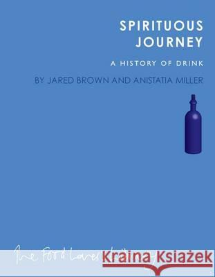 Spirituous Journey: A History of Drink Brown, Jared|||Miller, Anistatia 9781908337092