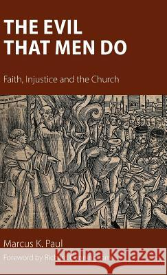 The Evil That Men Do: Faith, Injustice and the Church Marcus Paul 9781908381996