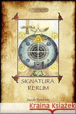 Signatura Rerum, the Signature of All Things; With Three Additional Essays Jacob Boehme 9781908388162