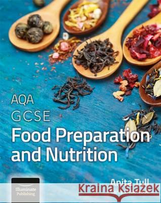 AQA GCSE Food Preparation and Nutrition Anita Tull 9781908682789 Illuminate Publishing