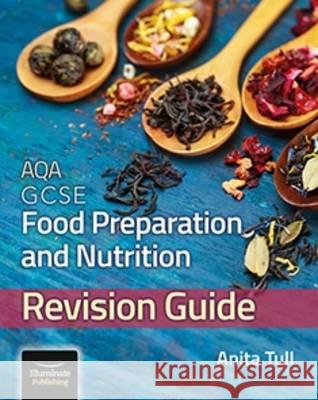 AQA GCSE Food Preparation & Nutrition: Revision Guide Anita Tull   9781908682802 Illuminate Publishing