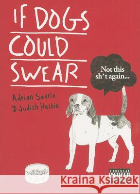 If Dogs Could Swear A & Hastie Searle 9781908754264 0