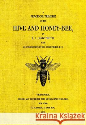 The Hive and the Honey-Bee Lorenzo Langstroth Robert Baird 9781908904522