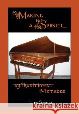 Making a Spinet by Traditional Methods John Barnes (Dalhousie University)   9781908904744