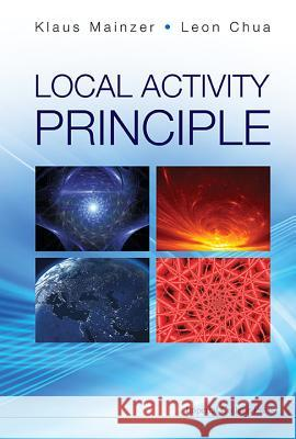 Local Activity Principle: The Cause of Complexity and Symmetry Breaking Klaus Mainzer Leon Chua 9781908977090
