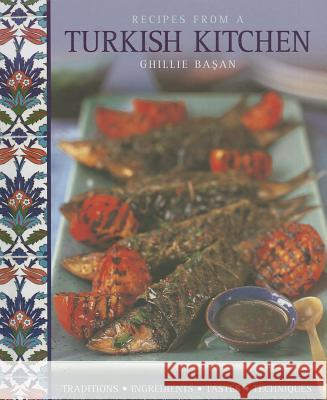 Recipes from a Turkish Kitchen: Traditions, Ingredients, Tastes, Techniques Ghillie Basan 9781908991195
