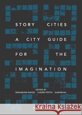 Story Cities: A City Guide for the Imagination Rosamund Davies Cherry Potts Kam Rehal 9781909208827 Arachne Press