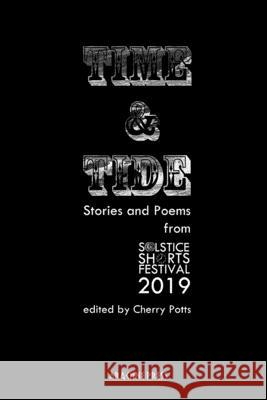 Time and Tide: Stories and Poems from Solstice Shorts Festival 2019 Cherry Potts 9781909208841 Arachne Press