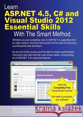 Learn ASP.NET 4.5, C# and Visual Studio 2012 Essential Skills with the Smart Method Simon Smart 9781909253049