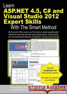 Learn ASP.NET 4.5, C# and Visual Studio 2012 Expert Skills with the Smart Method Simon Smart 9781909253056