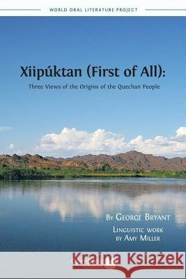 Xiipuktan (First of All): Three Views of the Origins of the Quechan People George Bryant Amy Miller 9781909254404
