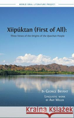 Xiipuktan (First of All): Three Views of the Origins of the Quechan People George Bryant Amy Miller 9781909254640