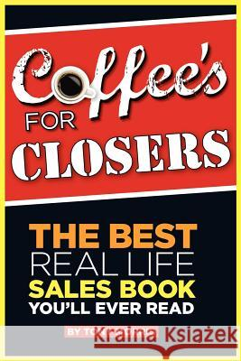 Coffee's for Closers: The Best Real Life Sales Book You'll Ever Read Tony Morris 9781909395534
