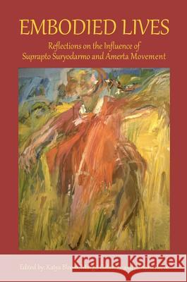 Embodied Lives: Reflections on the Influence of Suprapto Suryodarmo and Amerta Movement  9781909470323