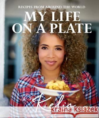 My Life on a Plate: Recipes from Around the World Kelis Rogers 9781909487307
