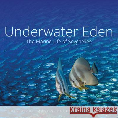 Underwater Eden: The Marine Life of Seychelles Mason-Parker, Christophe|||Daniels, Joe 9781909612976