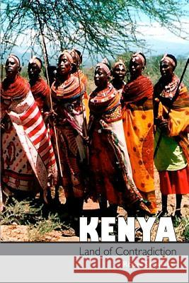 Kenya, Land of Contradiction: Among the Nilotic, Bantu and Cushitic Peoples Roger Stoakley   9781909644977