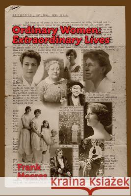 Ordinary Women, Extraordinary Lives: Norfolk Women in the First Half of the Twentieth Century Frank Meeres 9781909796317