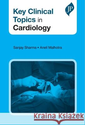 Key Clinical Topics in Cardiology Sanjay Sharma 9781909836549