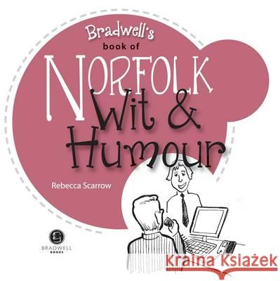 Norfolk Wit & Humour: Packed with Fun for All the Family Rebecca Scarrow Rebecca Scarrow  9781909914124