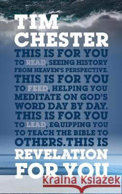 Revelation for You: Seeing History from Heaven's Perspective Tim Chester 9781909919983