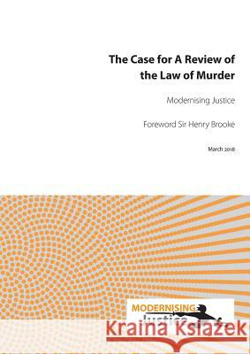 The Case for a Review of the Law of Murder Modernising Justice                      Henry Brooke 9781909976382 Waterside Press
