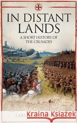In Distant Lands: A Short History of the Crusades Lars Brownworth 9781909979505