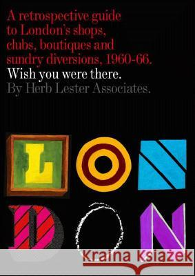 London: Wish You Were There: A Retrospective Guide to London's Shops, Boutiques and Sundry Divisions, 1960-66 Herb Lester Associates                   Peder Bernhardt 9781910023082