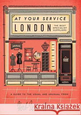 London: At Your Service: The Best Specialist Suppliers: A Guide to the Usual and Unusual Herb Lester Associates                   Anna Hurley 9781910023112