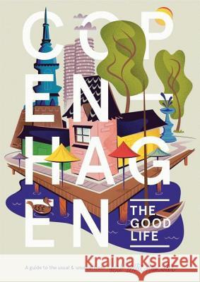 Copenhagen: The Good Life: A Guide to the Usual & Unusual Herb Lester Associates                   Matt Chase 9781910023310