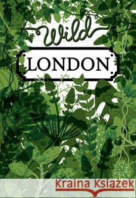 Wild London: A Guide to the Usual & Unusual Herb Lester Associates 9781910023686