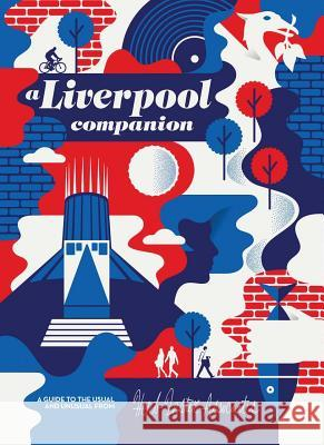 Liverpool for Real: A Guide to the Usual & Unusual Herb Lester 9781910023860