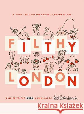 Filthy London: A Romp Through the Capital's Naughty Bits  9781910023976