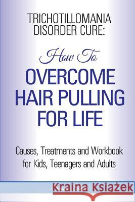 Trichotillomania Disorder Cure: How to Stop Hair Pulling for Life Susan Shaw 9781910085493