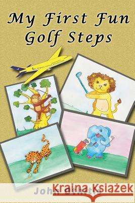 My First Fun Golf Steps John Othitis Lionheart Publishing House 9781910115145