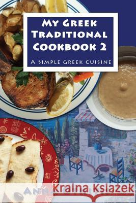 My Greek Traditional Cookbook 2: A Simple Greek Cuisine Anna Othitis 9781910115459