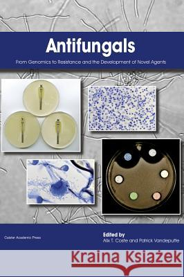 Antifungals : From Genomics to Resistance and the Development of Novel Agents Alix T. Coste Patrick Vandeputte 9781910190012