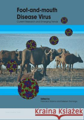 Foot-And-Mouth Disease Virus: Current Research and Emerging Trends Francisco Sobrino Esteban Domingo 9781910190517