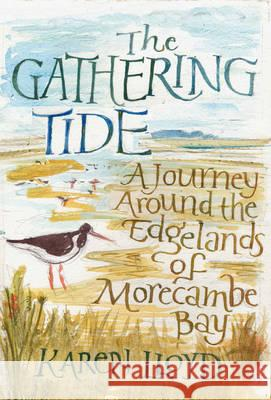 The Gathering Tide: A Journey Around the Edgelands of Morecambe Bay Karen Lloyd 9781910192191