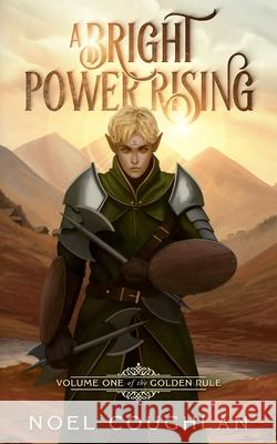A Bright Power Rising: Volume One Of The Golden Rule: 1 Noel Coughlan   9781910206027