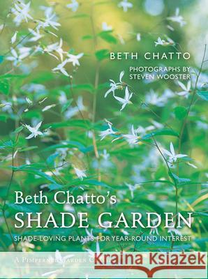 Beth Chatto's Shade Garden: Shade-Loving Plants for Year-Round Interest Beth Chatto Steven Wooster 9781910258224