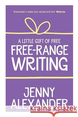 A Little Gift of Free-Range Writing Jenny Alexander 9781910300299