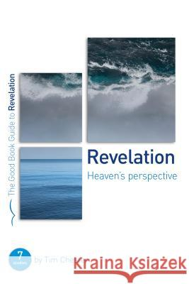 Revelation: Heaven's Perspective: 7 Studies for Individuals or Groups Tim Chester 9781910307021