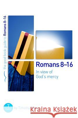 Romans 8-16: In view of God's mercy : 7 studies for groups and individuals Timothy Keller Tim Keller 9781910307311