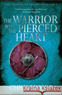 The Warrior with the Pierced Heart Chris Bishop 9781910453599