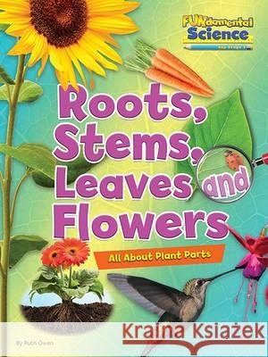 Fundamental Science Key Stage 1: Roots, Stems, Leaves and Fl Ruth Owen 9781910549766 Ruby Tuesday Books